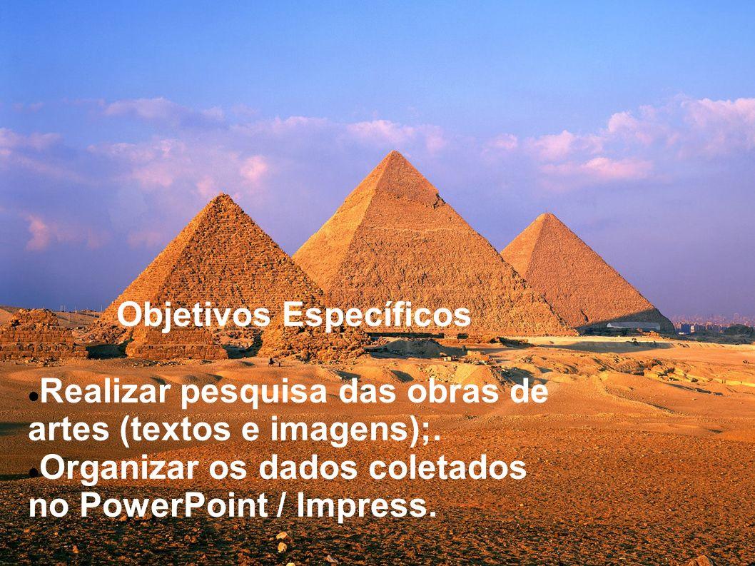 Objetivos Específicos Realizar pesquisa das obras de artes (textos e imagens);. Organizar os dados coletados no PowerPoint / Impress.
