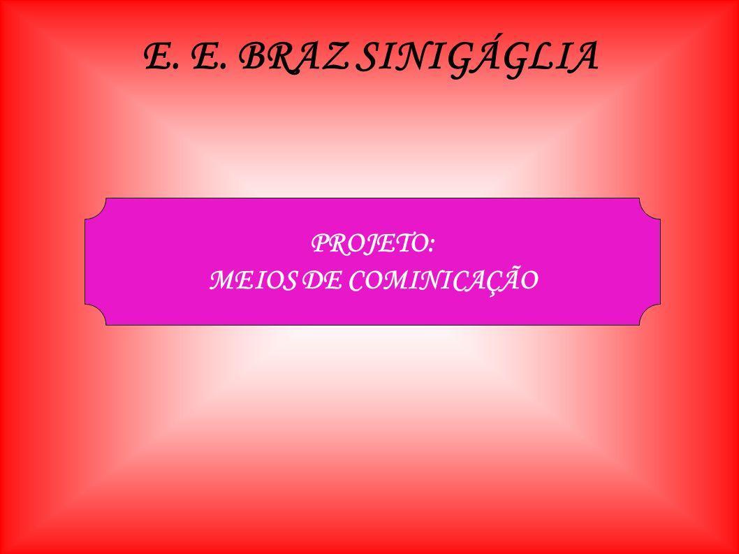 E. E. BRAZ SINIGÁGLIA PROJETO: MEIOS DE COMINICAÇÃO