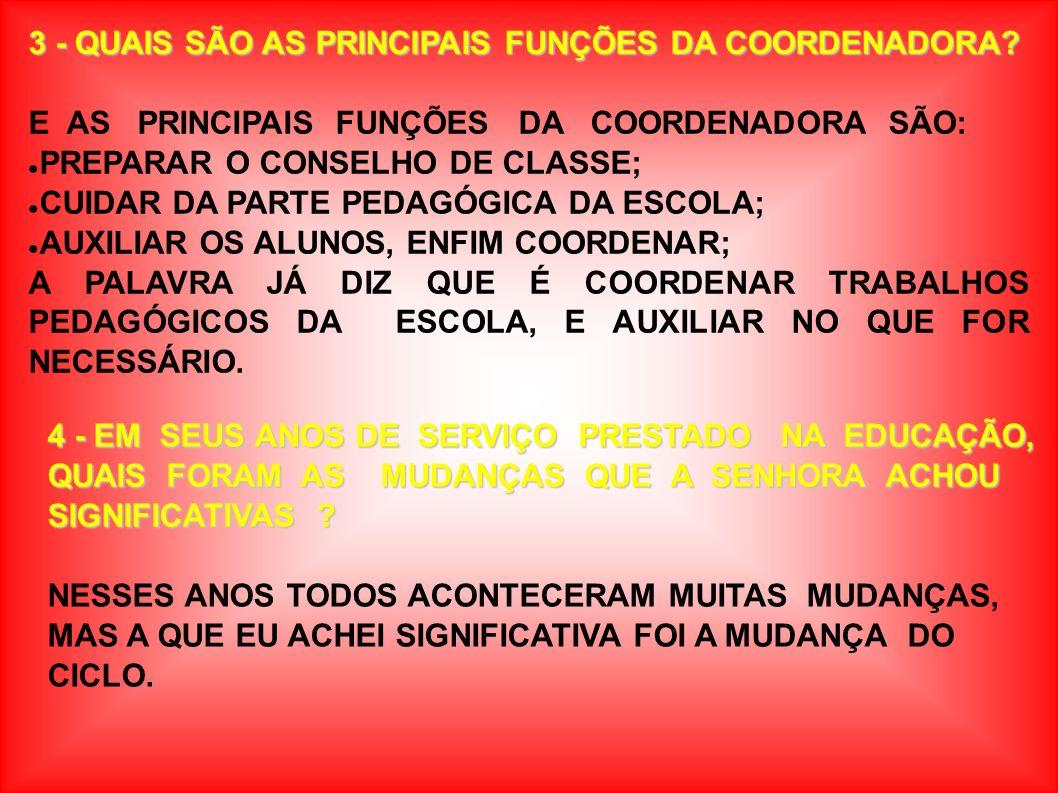 4 - EM SEUS ANOS DE SERVIÇO PRESTADO NA EDUCAÇÃO, QUAIS FORAM AS MUDANÇAS QUE A SENHORA ACHOU SIGNIFICATIVAS .