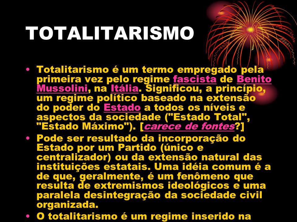 TOTALITARISMO Totalitarismo é um termo empregado pela primeira vez pelo regime fascista de Benito Mussolini, na Itália. Significou, a princípio, um re
