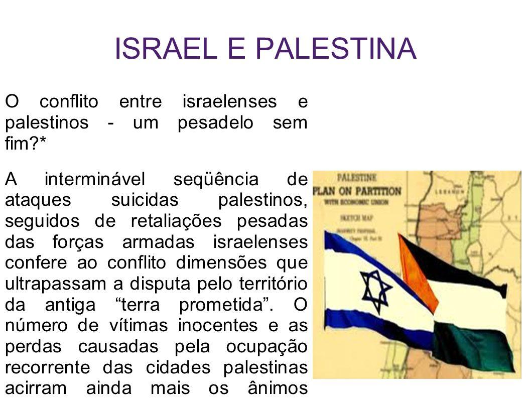 ISRAEL E PALESTINA O conflito entre israelenses e palestinos - um pesadelo sem fim?* A interminável seqüência de ataques suicidas palestinos, seguidos