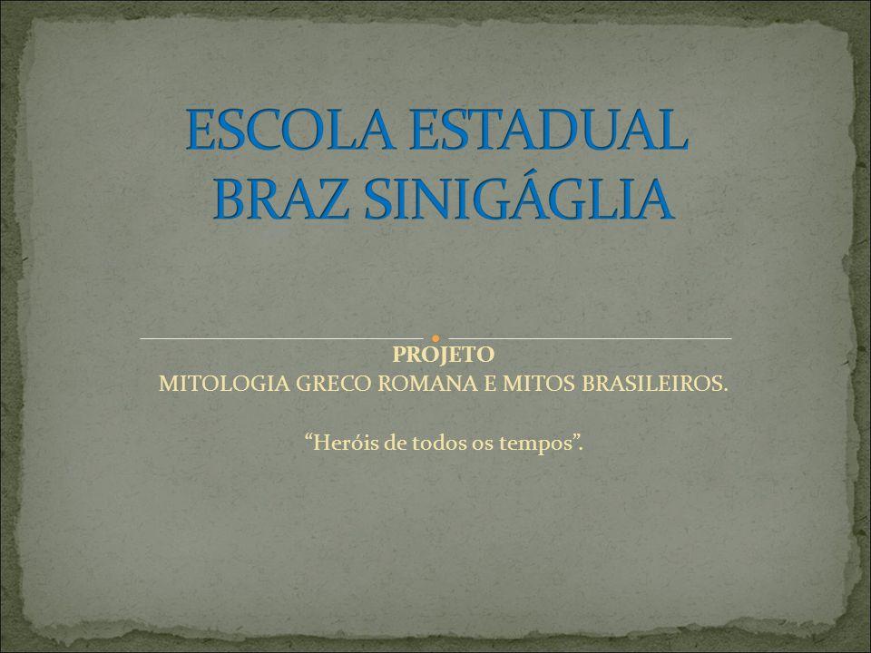 PROJETO MITOLOGIA GRECO ROMANA E MITOS BRASILEIROS. Heróis de todos os tempos.