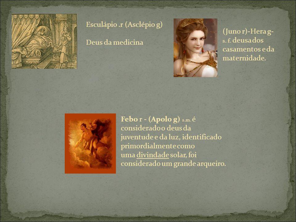 Esculápio.r (Asclépio g) Deus da medicina Febo r - (Apolo g) s.m.