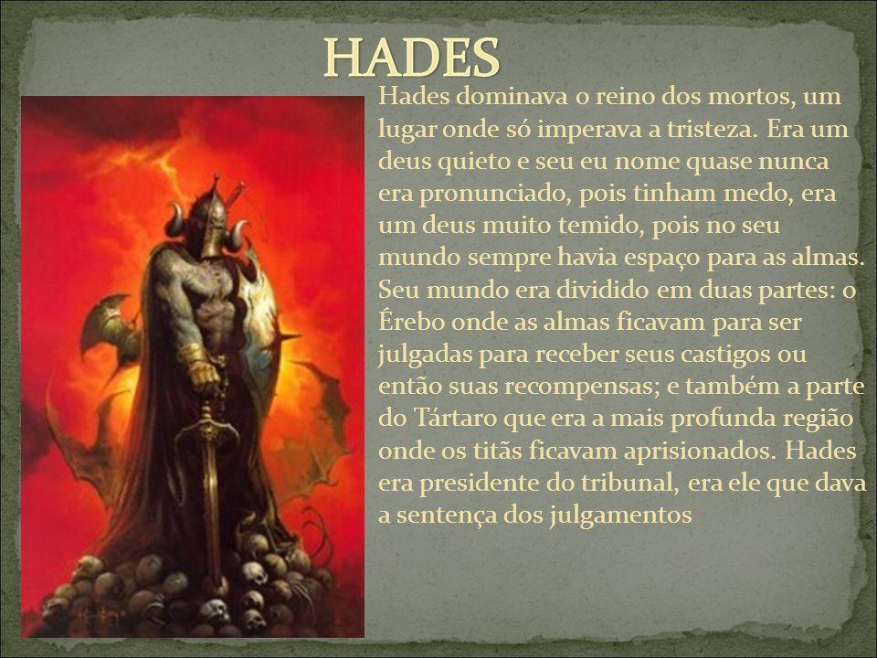 Hades dominava o reino dos mortos, um lugar onde só imperava a tristeza.