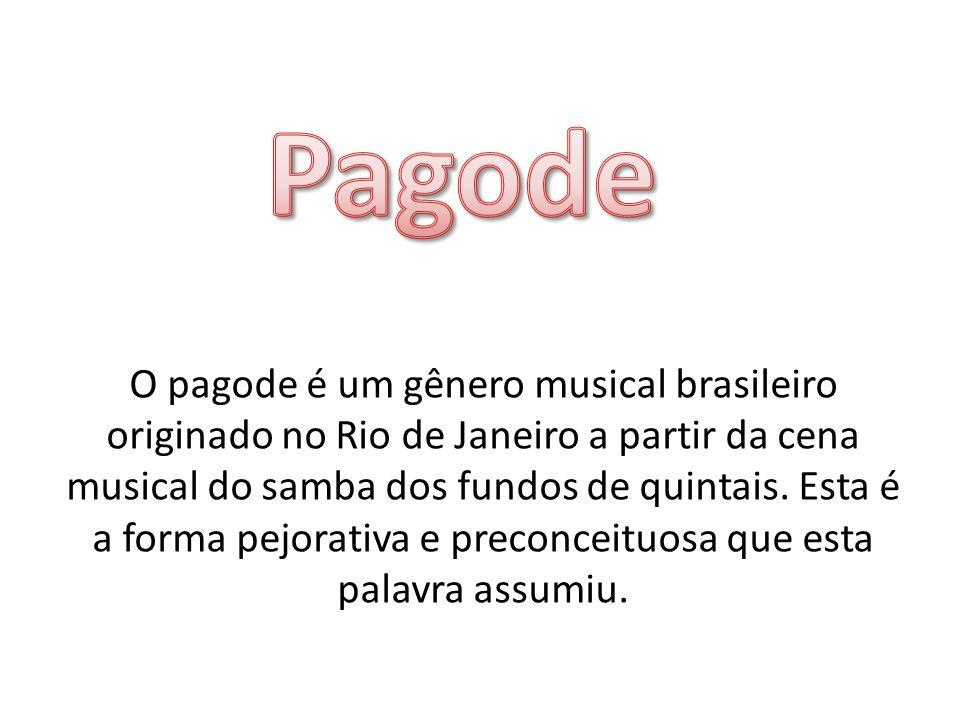 O pagode é um gênero musical brasileiro originado no Rio de Janeiro a partir da cena musical do samba dos fundos de quintais. Esta é a forma pejorativ