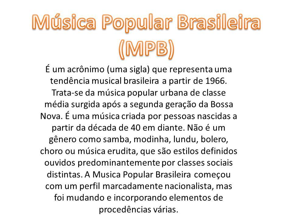 É um acrônimo (uma sigla) que representa uma tendência musical brasileira a partir de 1966. Trata-se da música popular urbana de classe média surgida