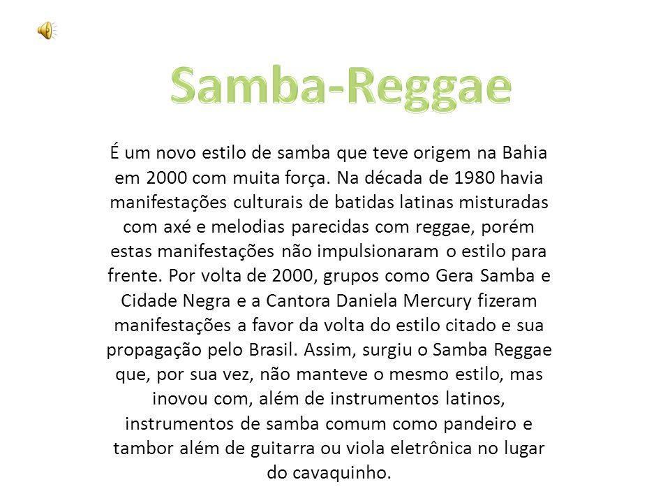 É um novo estilo de samba que teve origem na Bahia em 2000 com muita força. Na década de 1980 havia manifestações culturais de batidas latinas mistura