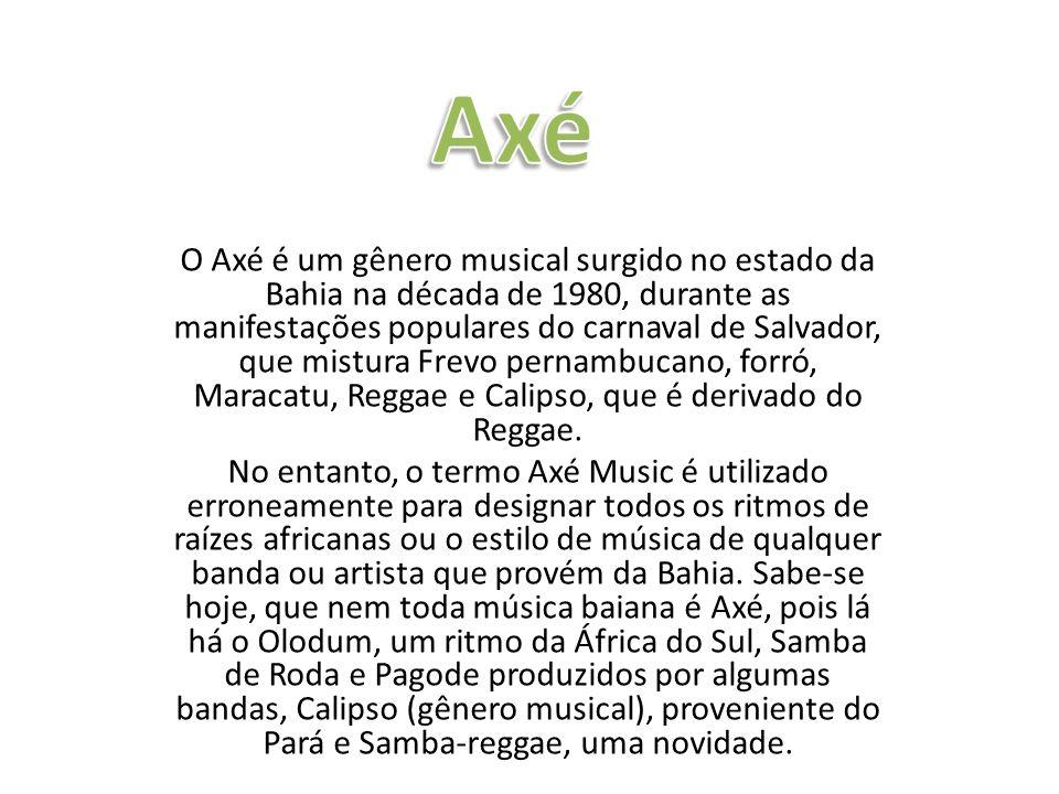 O Axé é um gênero musical surgido no estado da Bahia na década de 1980, durante as manifestações populares do carnaval de Salvador, que mistura Frevo