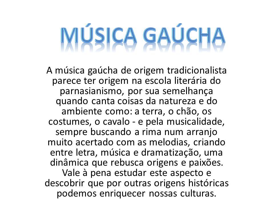 A música gaúcha de origem tradicionalista parece ter origem na escola literária do parnasianismo, por sua semelhança quando canta coisas da natureza e