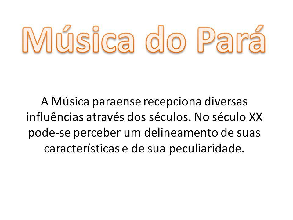 A Música paraense recepciona diversas influências através dos séculos. No século XX pode-se perceber um delineamento de suas características e de sua