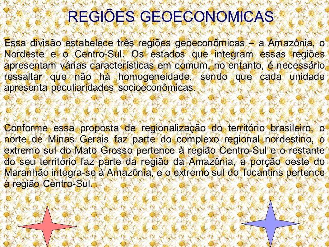 REGIÕES GEOECONOMICAS Essa divisão estabelece três regiões geoeconômicas – a Amazônia, o Nordeste e o Centro-Sul. Os estados que integram essas regiõe