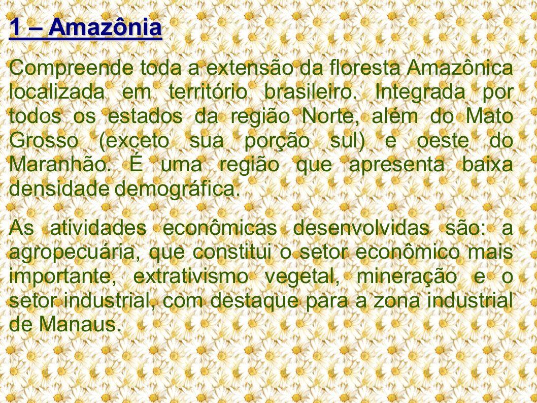 1 – Amazônia Compreende toda a extensão da floresta Amazônica localizada em território brasileiro. Integrada por todos os estados da região Norte, alé