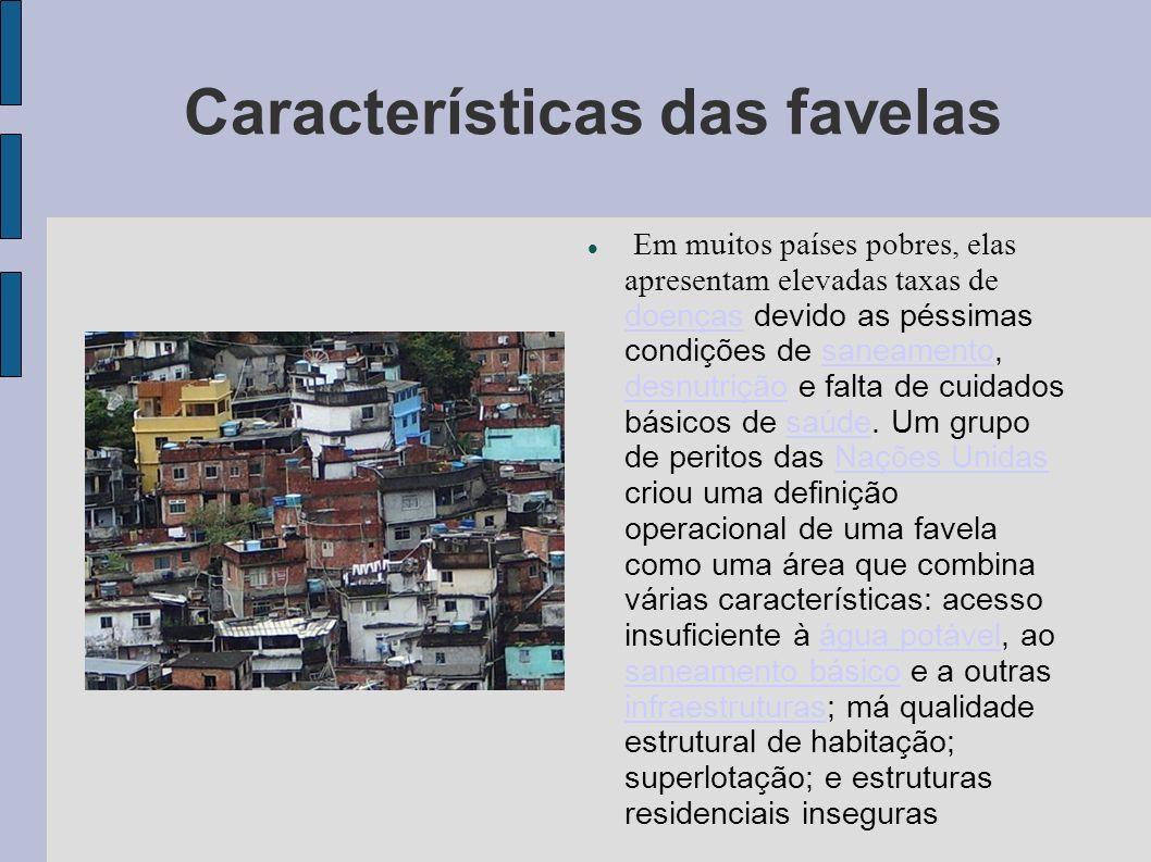 Características das favelas As características associadas a favelas variam de um lugar para outro. Favelas são normalmente caracterizadas pela degrada