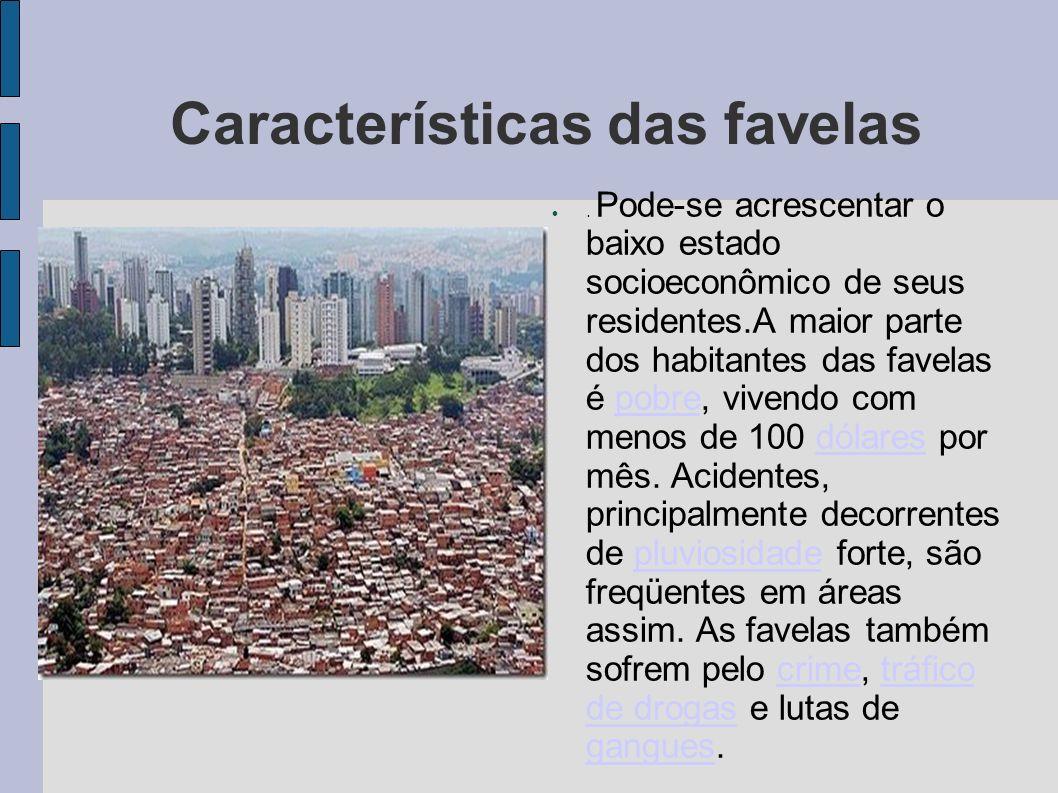 Características das favelas Em muitos países pobres, elas apresentam elevadas taxas de doenças devido as péssimas condições de saneamento, desnutrição