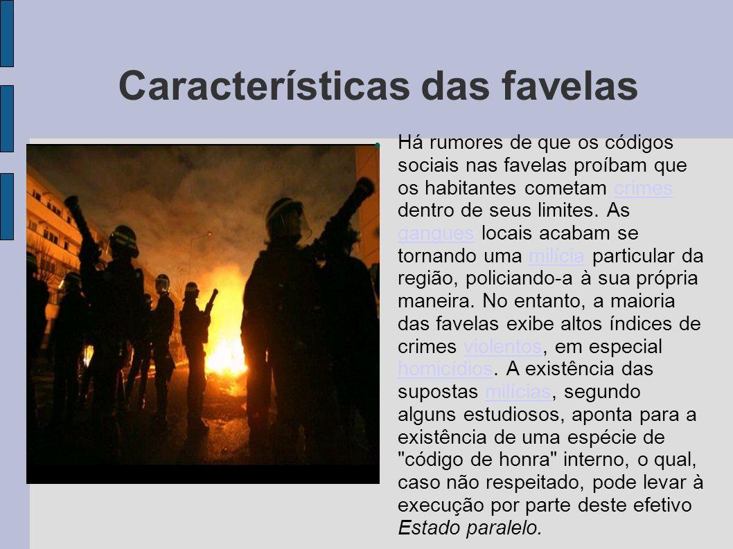 Características das favelas. Pode-se acrescentar o baixo estado socioeconômico de seus residentes.A maior parte dos habitantes das favelas é pobre, vi