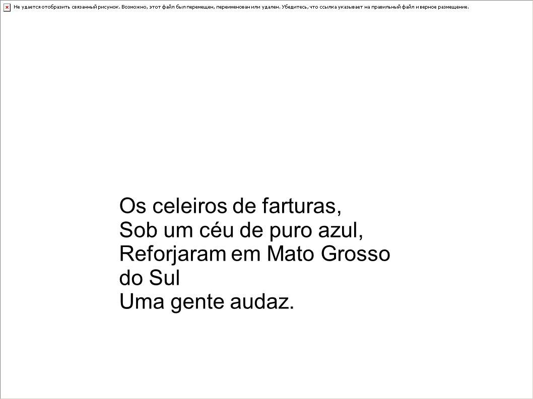 Os celeiros de farturas, Sob um céu de puro azul, Reforjaram em Mato Grosso do Sul Uma gente audaz.