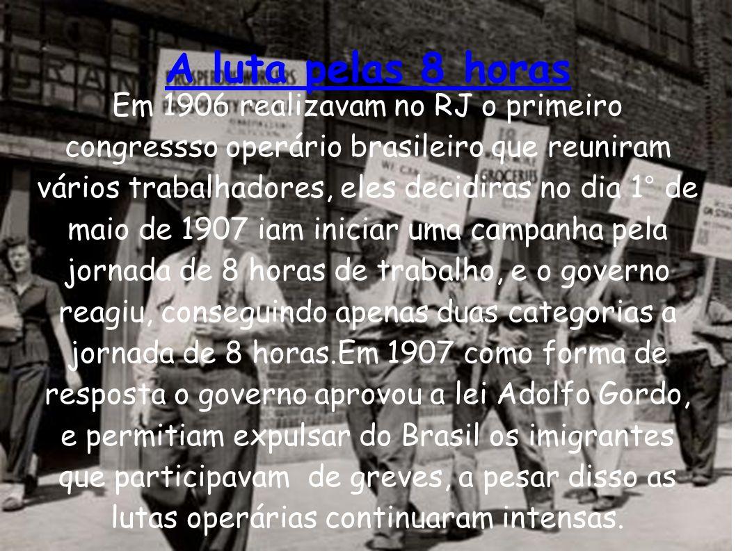 A luta pelas 8 horas Em 1906 realizavam no RJ o primeiro congressso operário brasileiro que reuniram vários trabalhadores, eles decidiras no dia 1° de