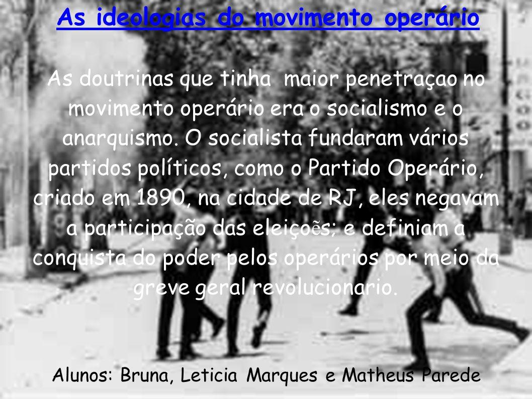 As ideologias do movimento operário As doutrinas que tinha maior penetraçao no movimento operário era o socialismo e o anarquismo. O socialista fundar