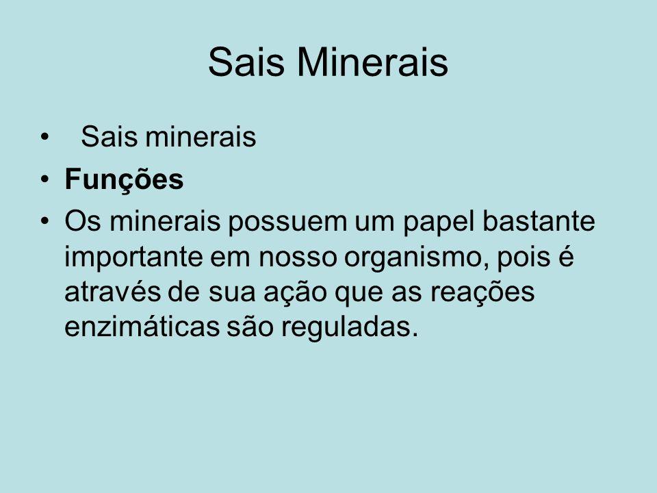 Sais Minerais Sais minerais Funções Os minerais possuem um papel bastante importante em nosso organismo, pois é através de sua ação que as reações enz