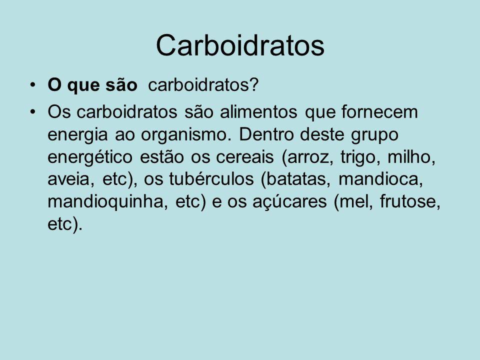 Carboidratos O que são carboidratos? Os carboidratos são alimentos que fornecem energia ao organismo. Dentro deste grupo energético estão os cereais (