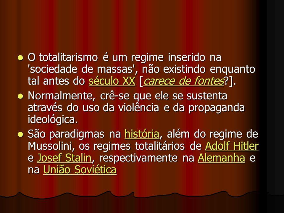 O totalitarismo é um regime inserido na sociedade de massas , não existindo enquanto tal antes do século XX [carece de fontes ].