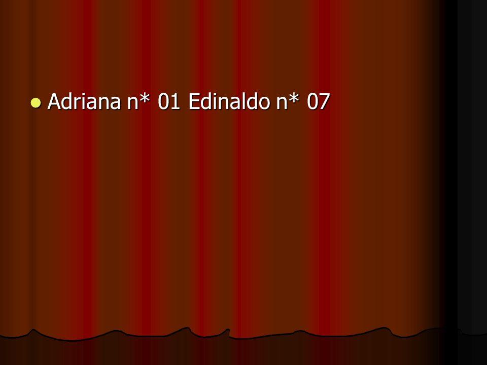 Adriana n* 01 Edinaldo n* 07 Adriana n* 01 Edinaldo n* 07