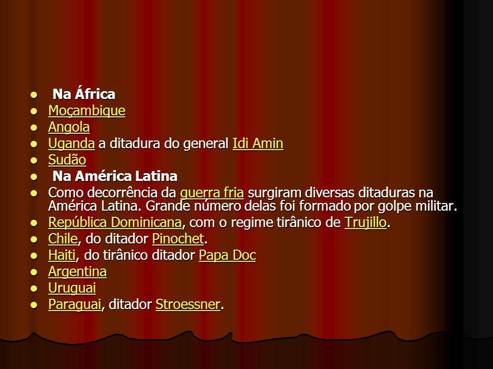 Na África Na África Moçambique Moçambique Moçambique Angola Angola Angola Uganda a ditadura do general Idi Amin Uganda a ditadura do general Idi Amin UgandaIdi Amin UgandaIdi Amin Sudão Sudão Sudão Na América Latina Na América Latina Como decorrência da guerra fria surgiram diversas ditaduras na América Latina.