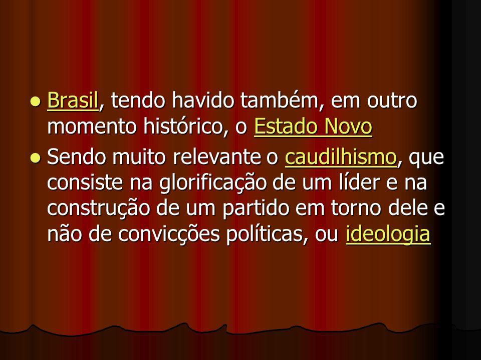 Brasil, tendo havido também, em outro momento histórico, o Estado Novo Brasil, tendo havido também, em outro momento histórico, o Estado Novo BrasilEstado Novo BrasilEstado Novo Sendo muito relevante o caudilhismo, que consiste na glorificação de um líder e na construção de um partido em torno dele e não de convicções políticas, ou ideologia Sendo muito relevante o caudilhismo, que consiste na glorificação de um líder e na construção de um partido em torno dele e não de convicções políticas, ou ideologiacaudilhismoideologiacaudilhismoideologia