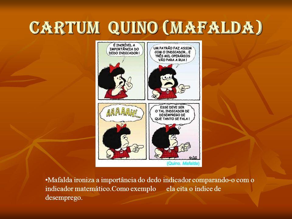 CARTUM QUINO (MAFALDA) Mafalda ironiza a importância do dedo indicador comparando-o com o indicador matemático.Como exemplo ela cita o índice de desem