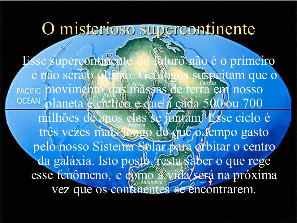 O misterioso supercontinente Esse supercontinente do futuro não é o primeiro e não será o último. Geólogos suspeitam que o movimento das massas de ter