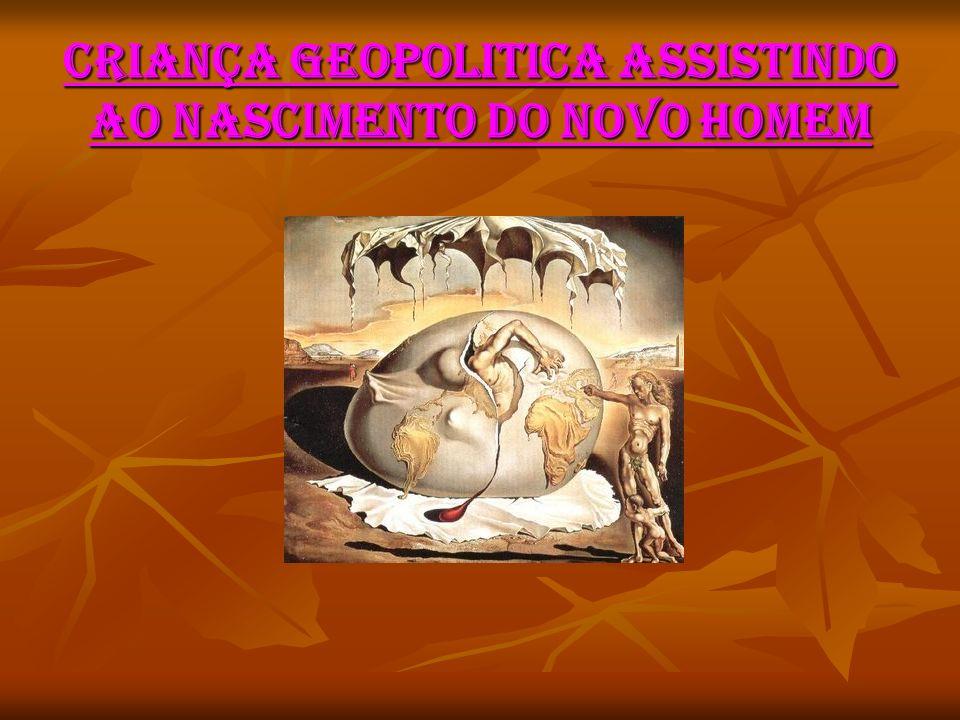 CRIANÇA GEOPOLITICA ASSISTINDO AO NASCIMENTO DO NOVO HOMEM