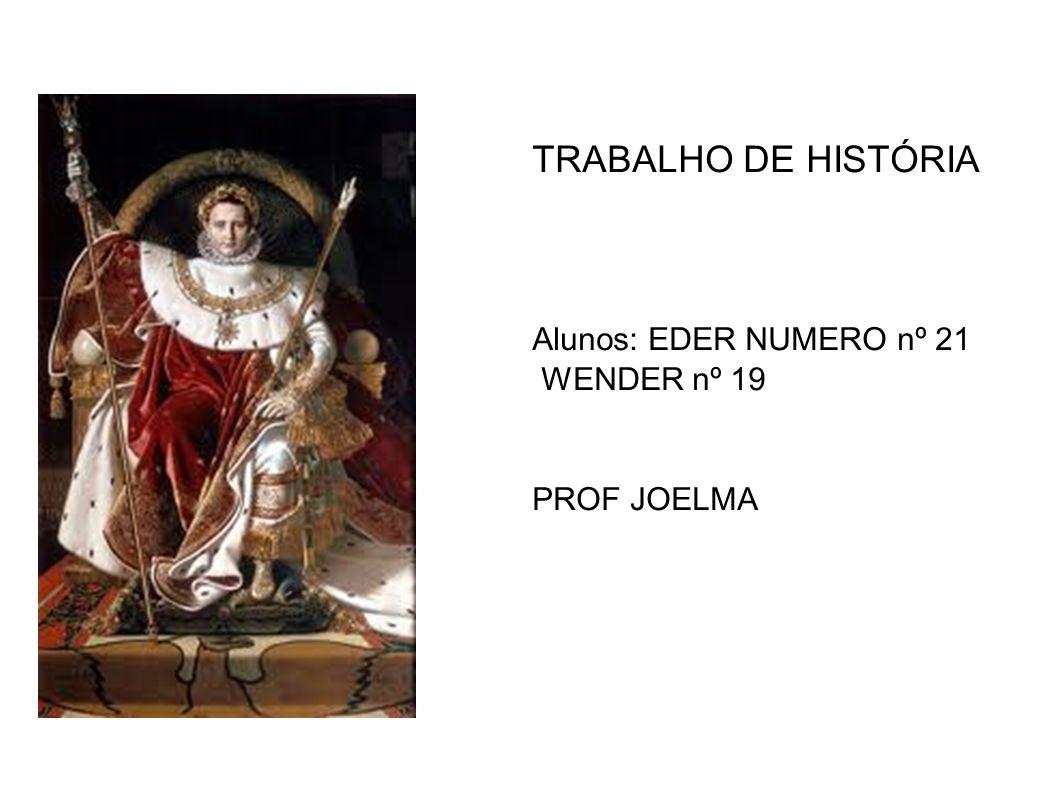 TRABALHO DE HISTÓRIA Alunos: EDER NUMERO nº 21 WENDER nº 19 PROF JOELMA