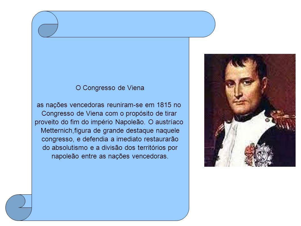 O Congresso de Viena as nações vencedoras reuniram-se em 1815 no Congresso de Viena com o propósito de tirar proveito do fim do império Napoleão. O au