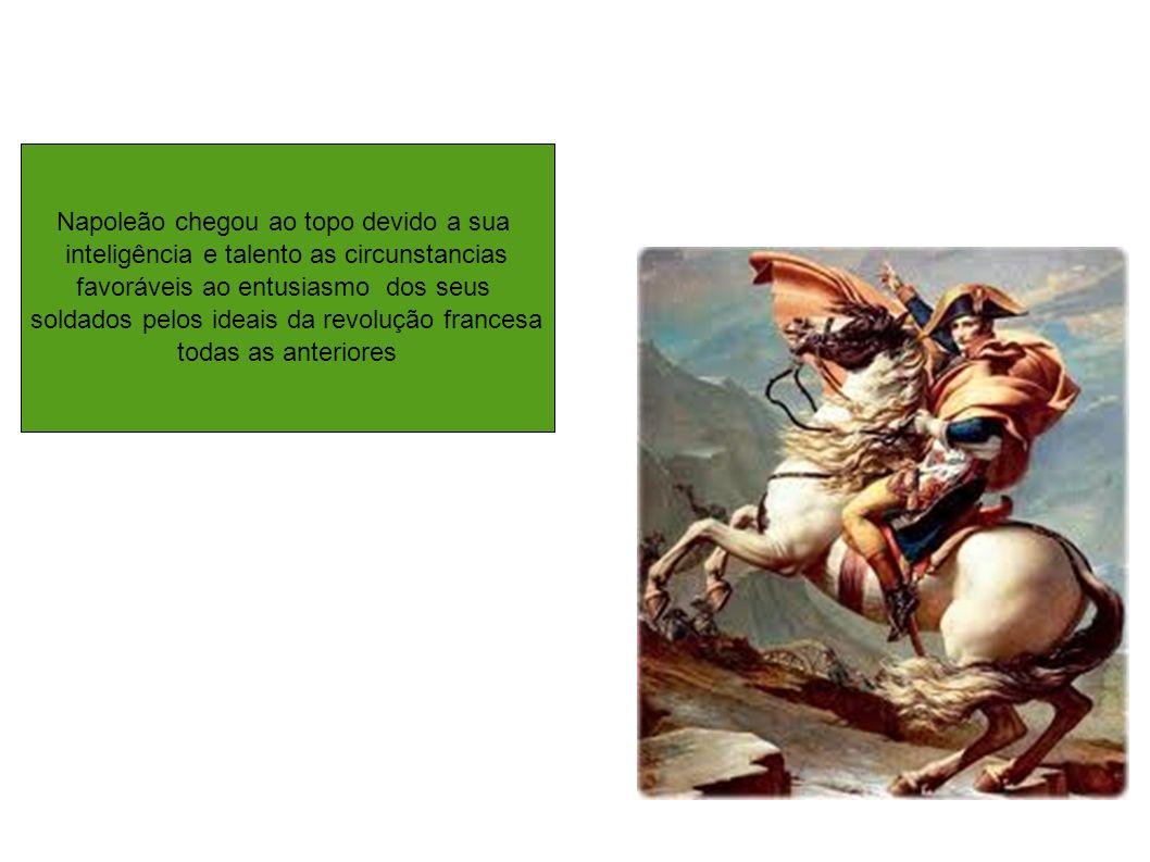 Napoleão chegou ao topo devido a sua inteligência e talento as circunstancias favoráveis ao entusiasmo dos seus soldados pelos ideais da revolução fra