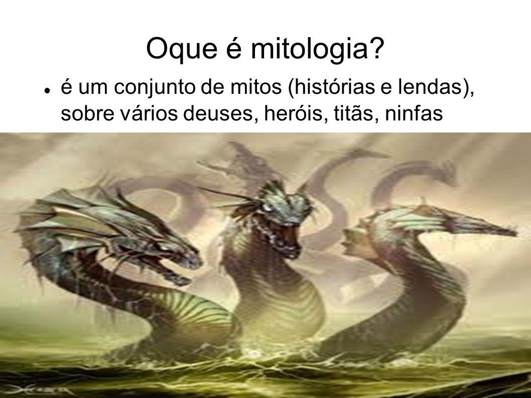 Oque é mitologia? é um conjunto de mitos (histórias e lendas), sobre vários deuses, heróis, titãs, ninfas