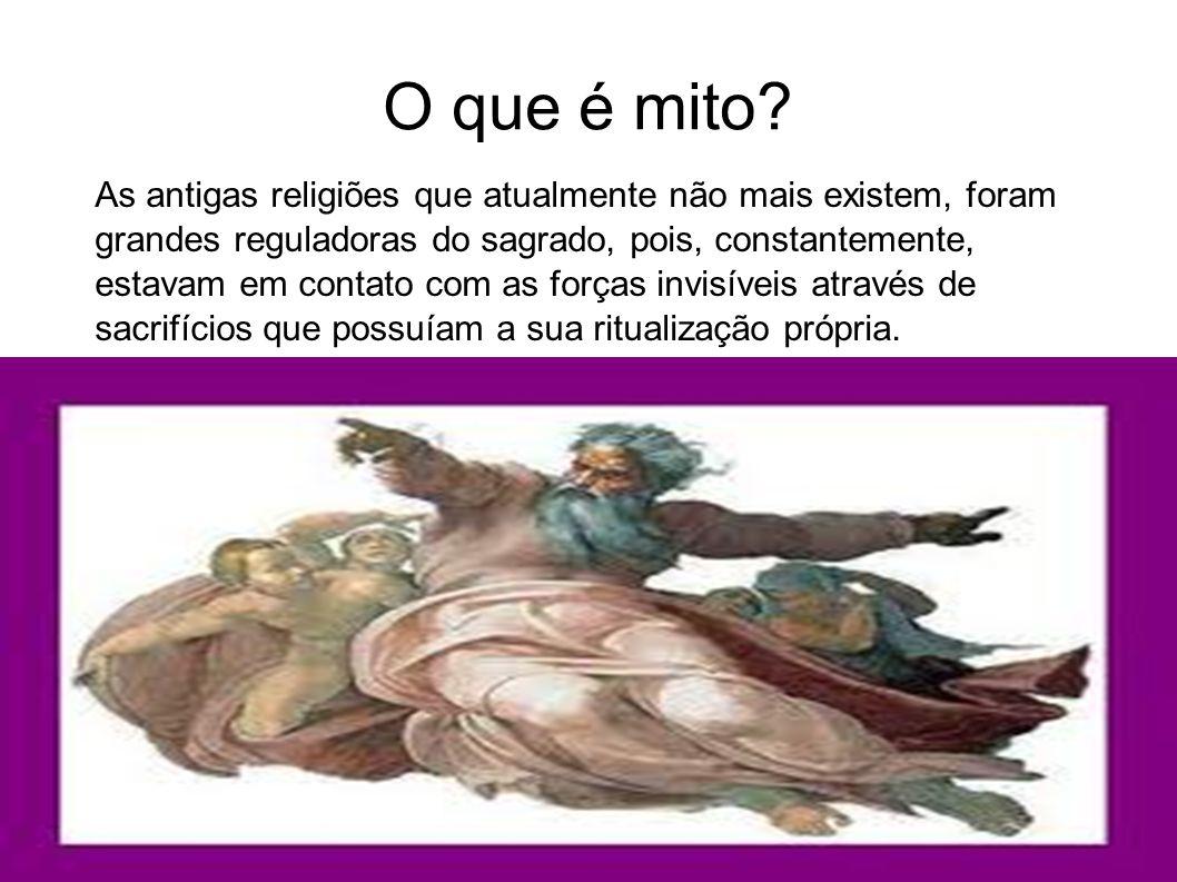 O que é mito? As antigas religiões que atualmente não mais existem, foram grandes reguladoras do sagrado, pois, constantemente, estavam em contato com