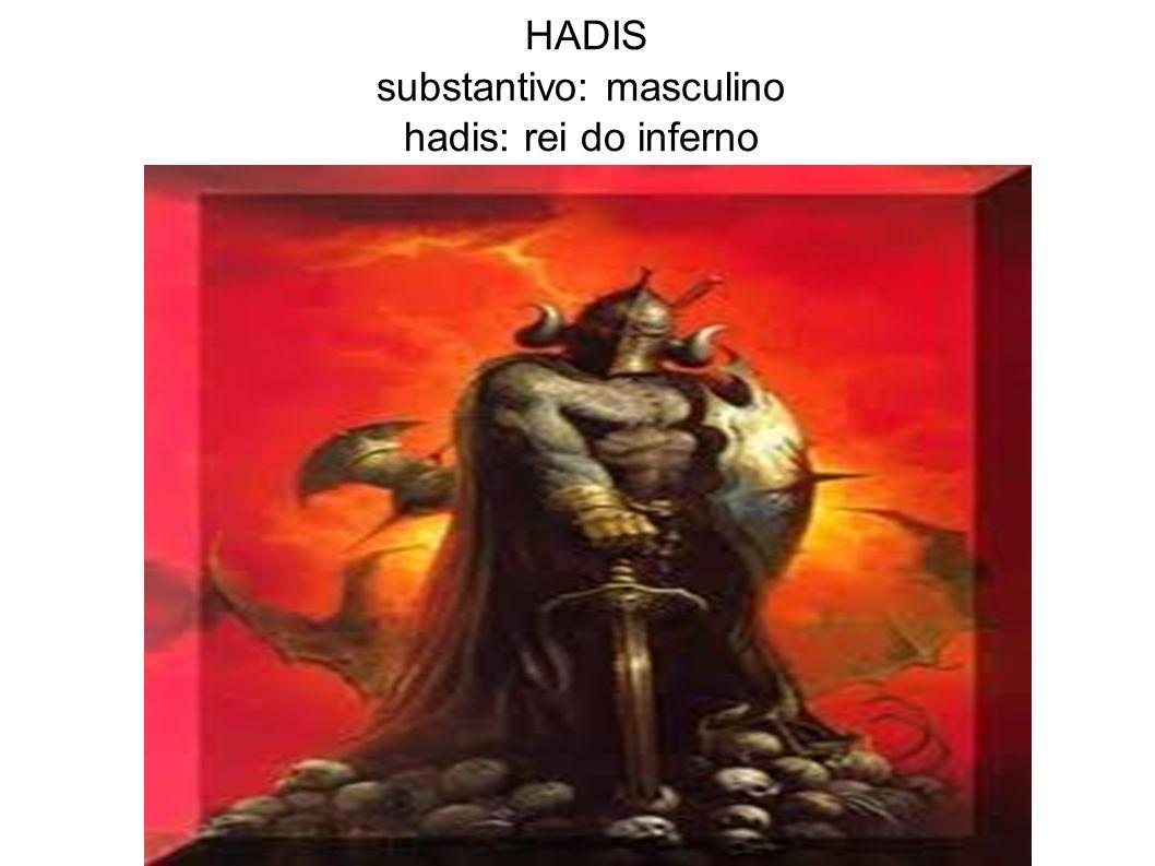 HADIS substantivo: masculino hadis: rei do inferno