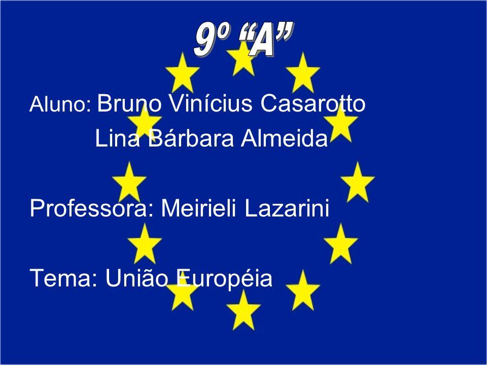 Aluno: Bruno Vinícius Casarotto Lina Bárbara Almeida Professora: Meirieli Lazarini Tema: União Européia