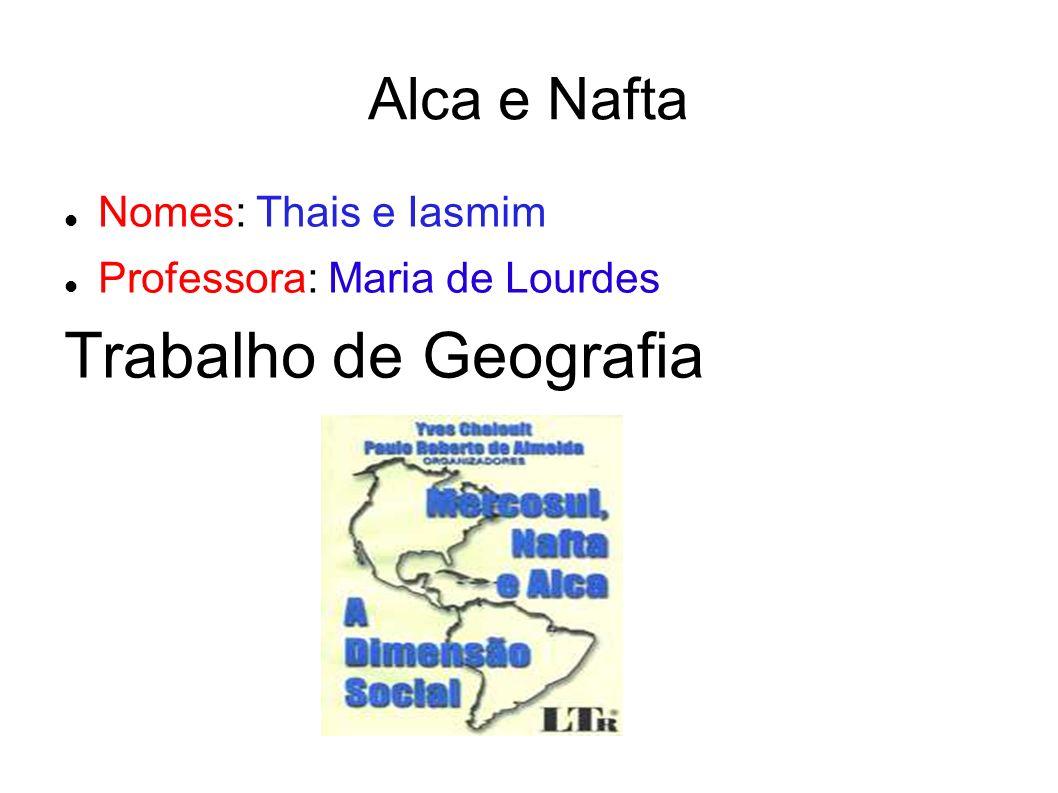 Alca e Nafta Nomes: Thais e Iasmim Professora: Maria de Lourdes Trabalho de Geografia