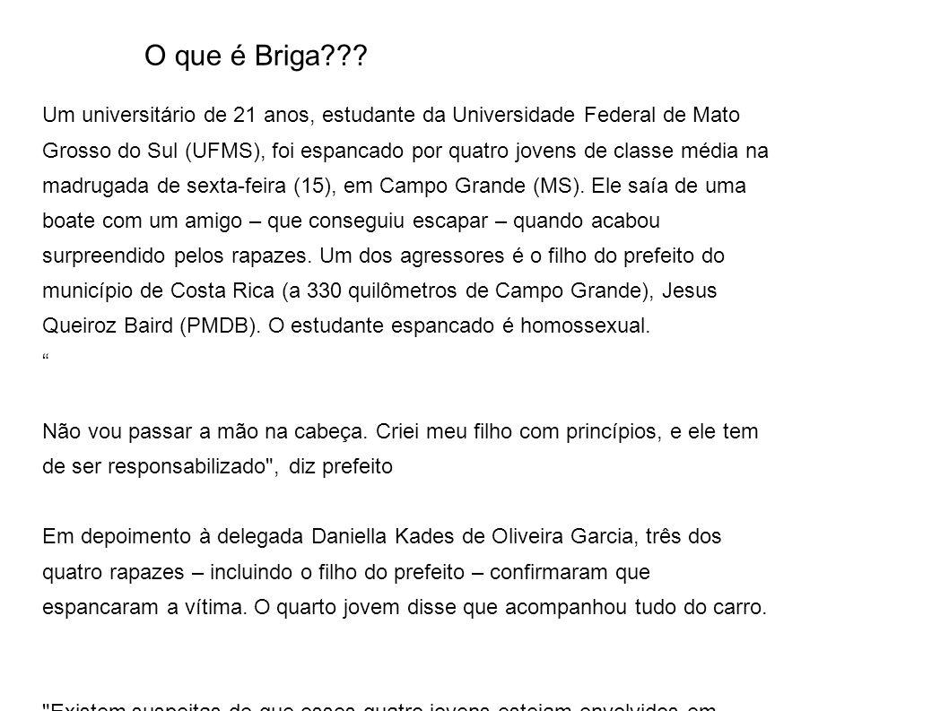 O que é Briga??? Um universitário de 21 anos, estudante da Universidade Federal de Mato Grosso do Sul (UFMS), foi espancado por quatro jovens de class
