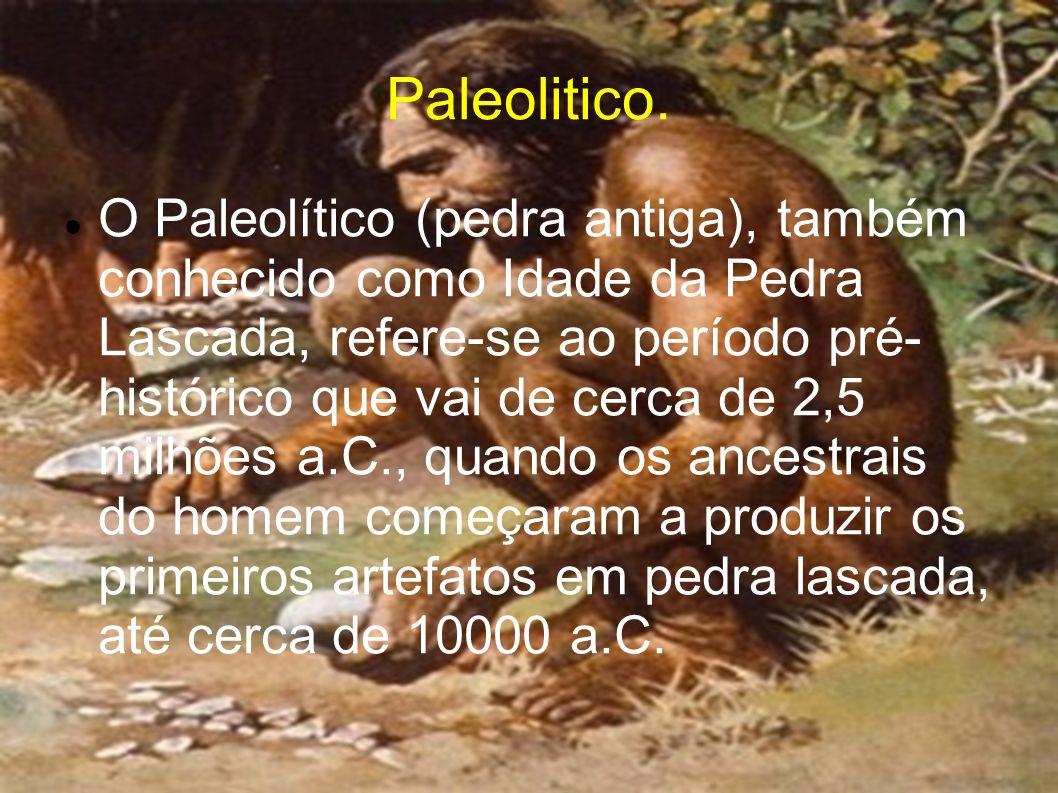Paleolitico. O Paleolítico (pedra antiga), também conhecido como Idade da Pedra Lascada, refere-se ao período pré- histórico que vai de cerca de 2,5 m