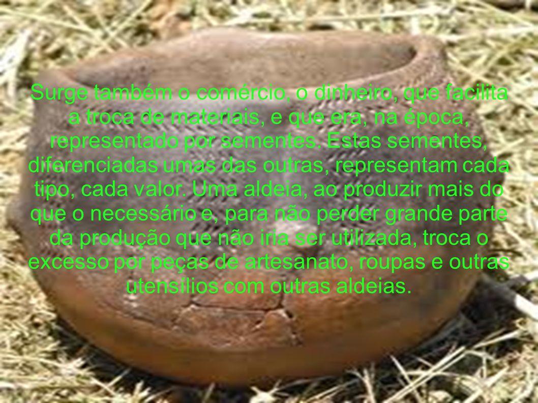 Surge também o comércio, o dinheiro, que facilita a troca de materiais, e que era, na época, representado por sementes. Estas sementes, diferenciadas