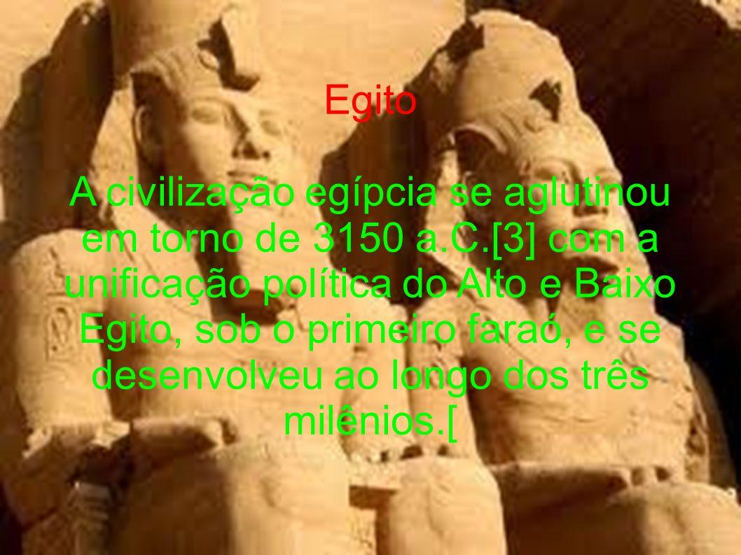 Egito A civilização egípcia se aglutinou em torno de 3150 a.C.[3] com a unificação política do Alto e Baixo Egito, sob o primeiro faraó, e se desenvol