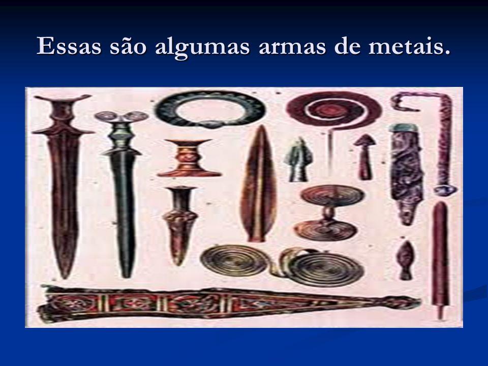 Essas são algumas armas de metais.