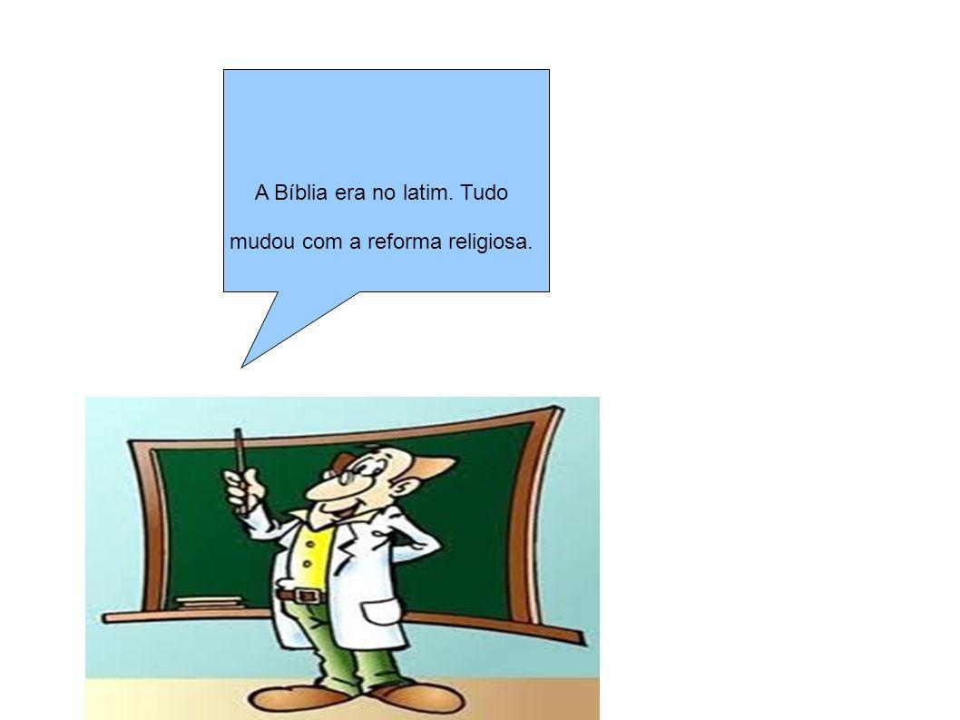 A b A Bíblia era no latim. Tudo mudou com a reforma religiosa.
