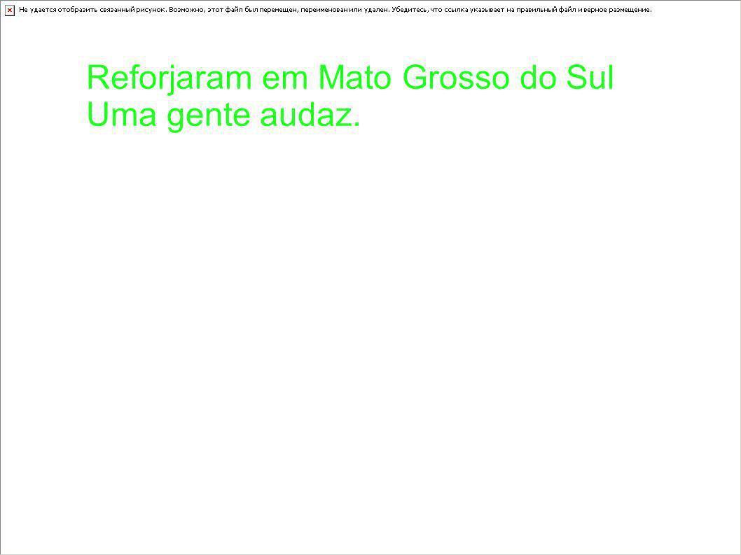 Reforjaram em Mato Grosso do Sul Uma gente audaz.
