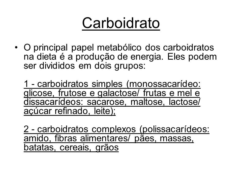 Carboidrato O principal papel metabólico dos carboidratos na dieta é a produção de energia. Eles podem ser divididos em dois grupos: 1 - carboidratos