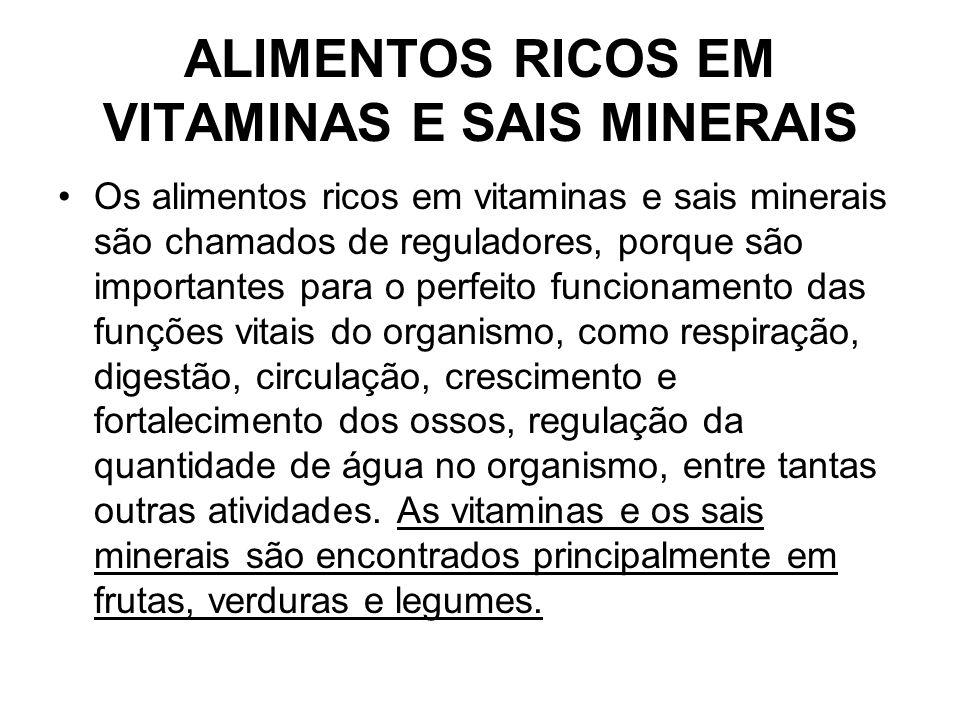 ALIMENTOS RICOS EM VITAMINAS E SAIS MINERAIS Os alimentos ricos em vitaminas e sais minerais são chamados de reguladores, porque são importantes para