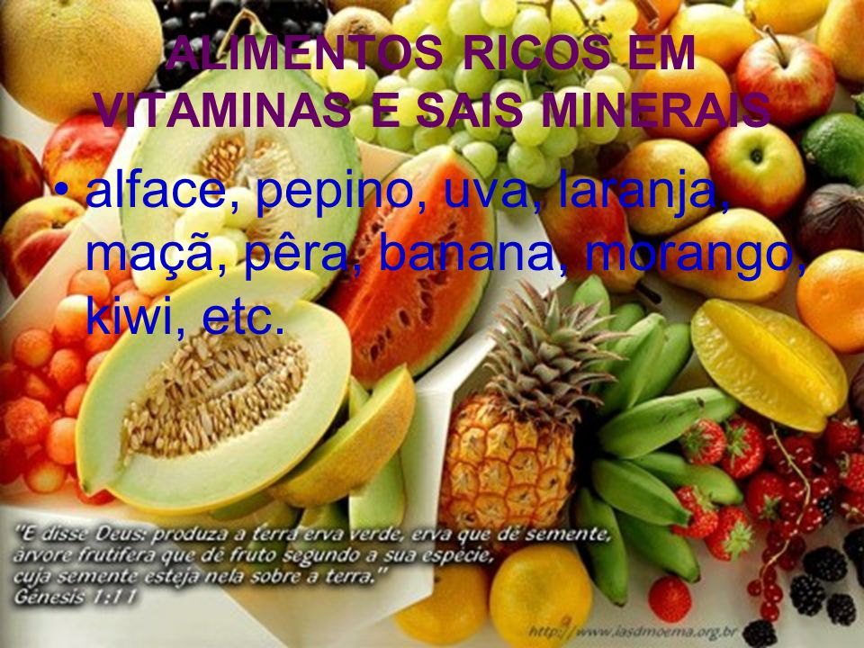 ALIMENTOS RICOS EM VITAMINAS E SAIS MINERAIS alface, pepino, uva, laranja, maçã, pêra, banana, morango, kiwi, etc.