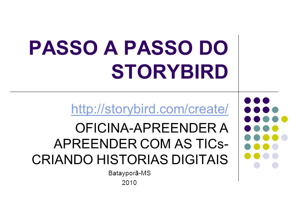 PASSO A PASSO DO STORYBIRD http://storybird.com/create/ OFICINA-APREENDER A APREENDER COM AS TICs- CRIANDO HISTORIAS DIGITAIS Batayporã-MS 2010